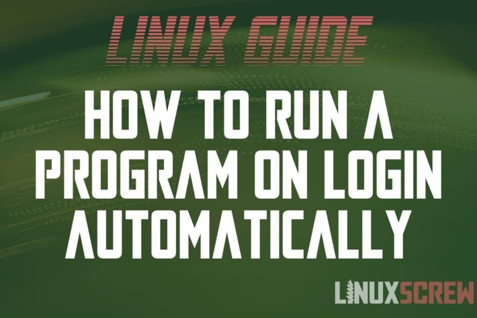 How to Run a Program or Command On Login in Linux